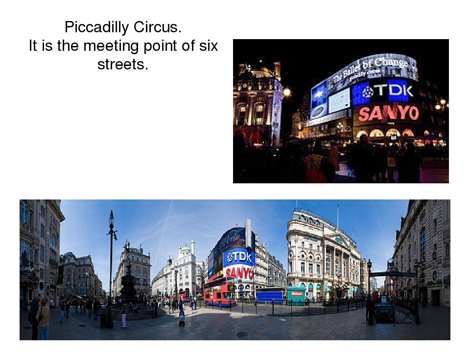 Piccadilly Circus. It is the meeting point of six streets.