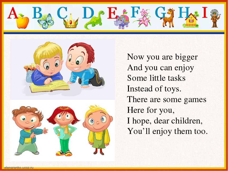 Now you are bigger And you can enjoy Some little tasks Instead of toys. There are some games Here for you, I hope, dear children, You'll enjoy them...