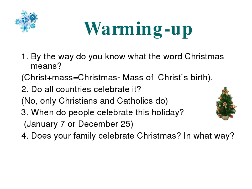 Warming-up 1. By the way do you know what the word Christmas means? (Christ+mass=Christmas- Mass of Christ`s birth). 2. Do all countries celebrate ...
