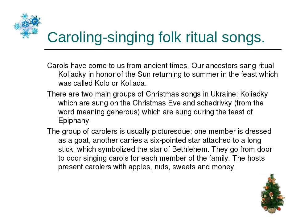 Caroling-singing folk ritual songs. Carols have come to us from ancient times. Our ancestors sang ritual Koliadky in honor of the Sun returning to ...