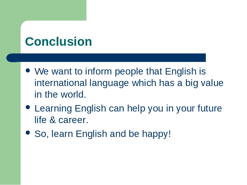 Conclusion We want to inform people that English is international language which has a big value in the world. Learning English can help you in you...