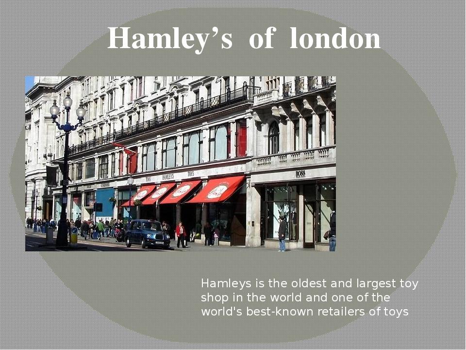 Hamleys is the oldest and largest toy shop in the world and one of the world's best-known retailers of toys Hamley's of london