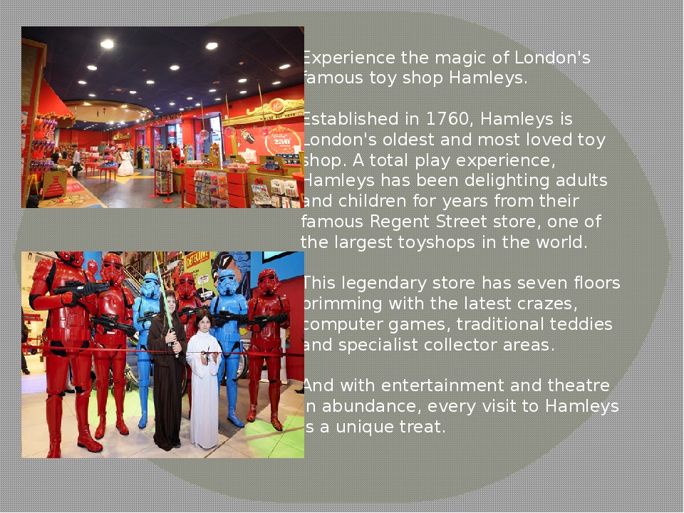 Experience the magic of London's famous toy shop Hamleys. Established in 1760, Hamleys is London's oldest and most loved toy shop. A total play exp...
