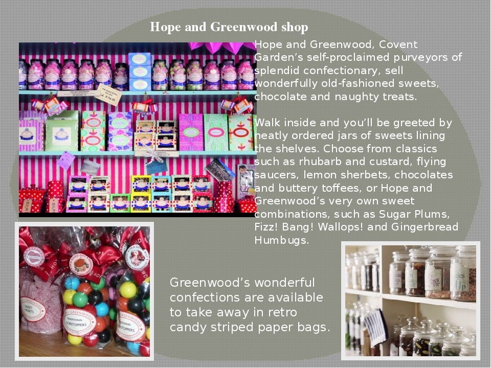 Hope and Greenwood, Covent Garden's self-proclaimed purveyors of splendid confectionary, sell wonderfully old-fashioned sweets, chocolate and naugh...