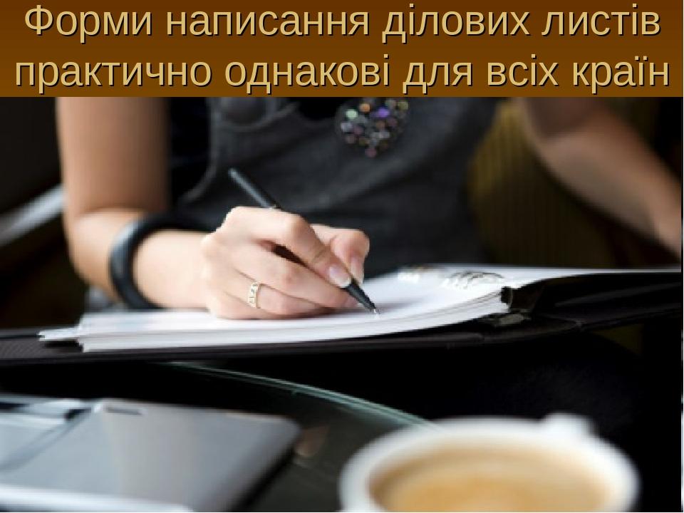 Форми написання ділових листів практично однакові для всіх країн