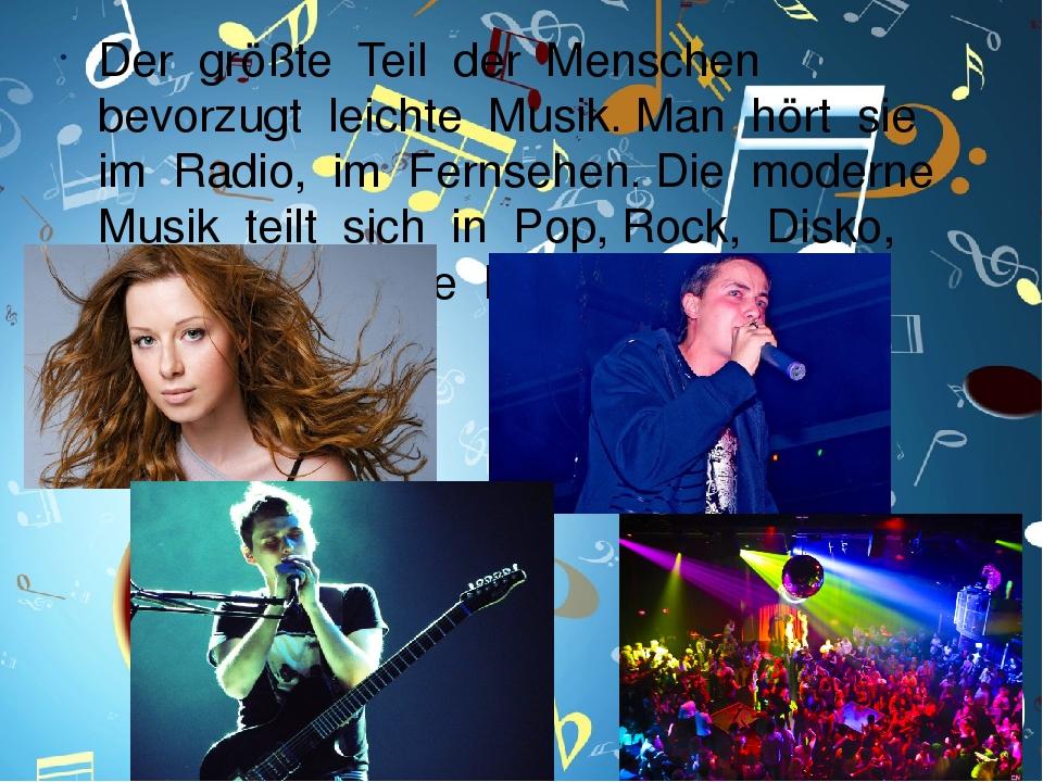 Der größte Teil der Menschen bevorzugt leichte Musik. Man hört sie im Radio, im Fernsehen. Die moderne Musik teilt sich in Pop, Rock, Disko, Rep un...