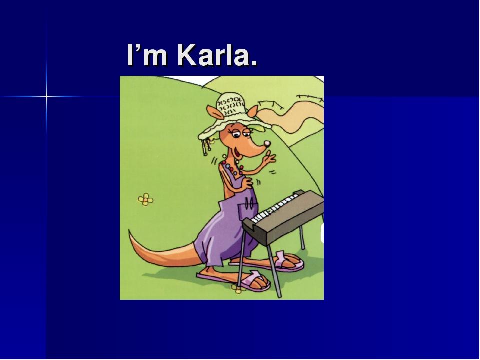 I'm Karla.