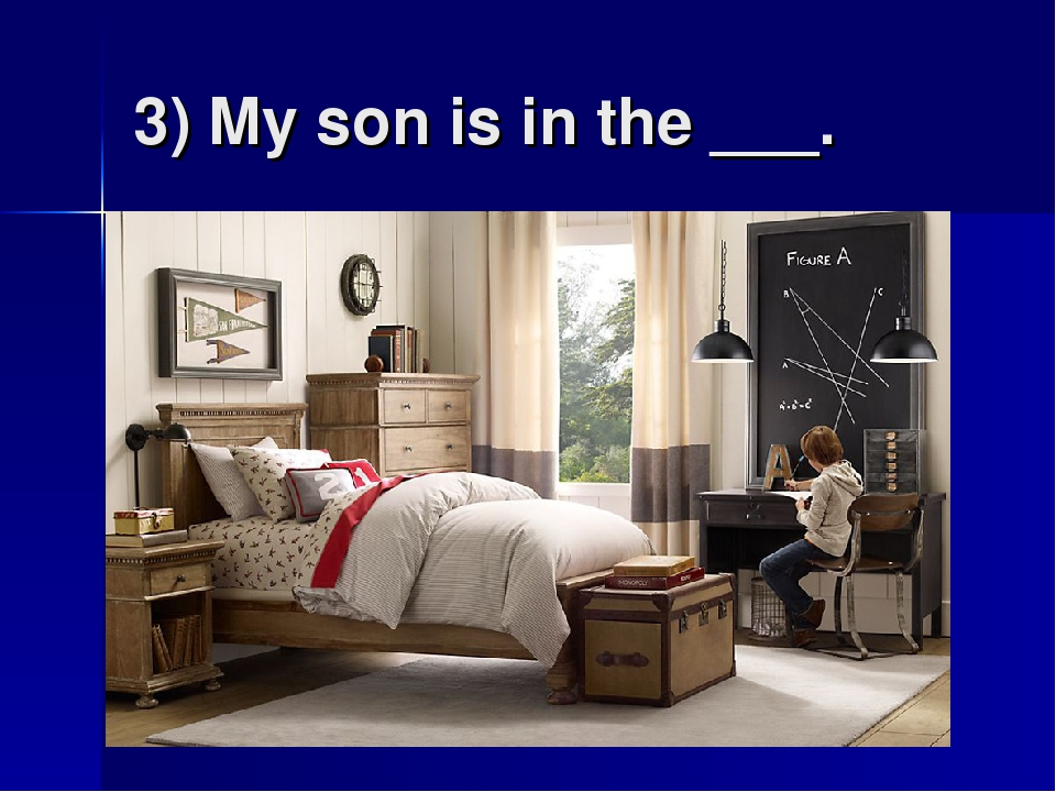 3) My son is in the ___.