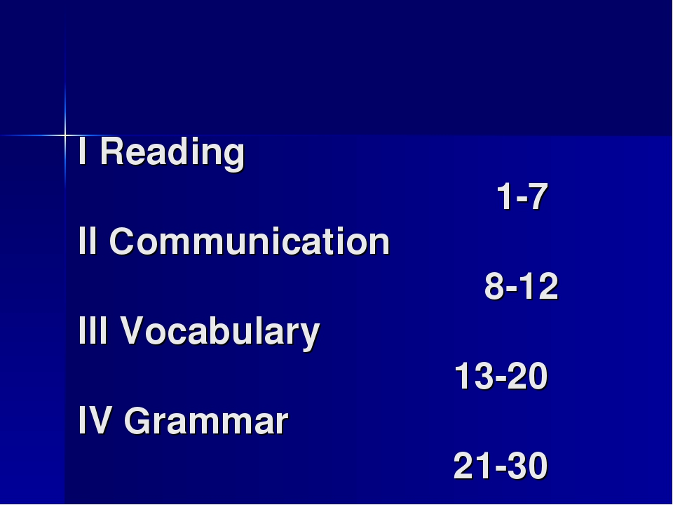 I Reading 1-7 II Communication 8-12 III Vocabulary 13-20 IV Grammar 21-30