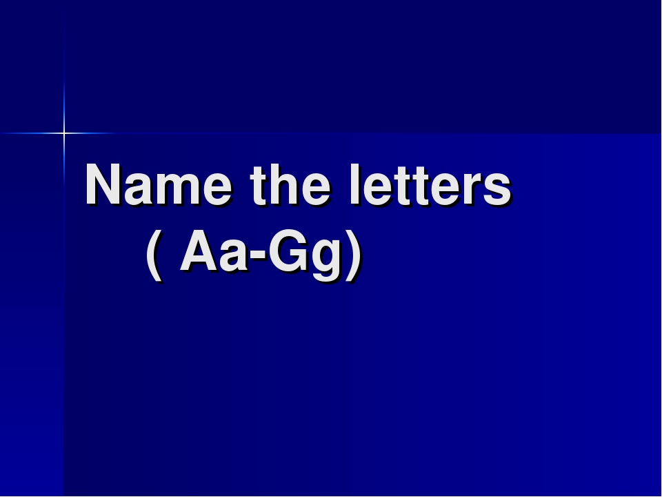 Name the letters ( Aa-Gg)