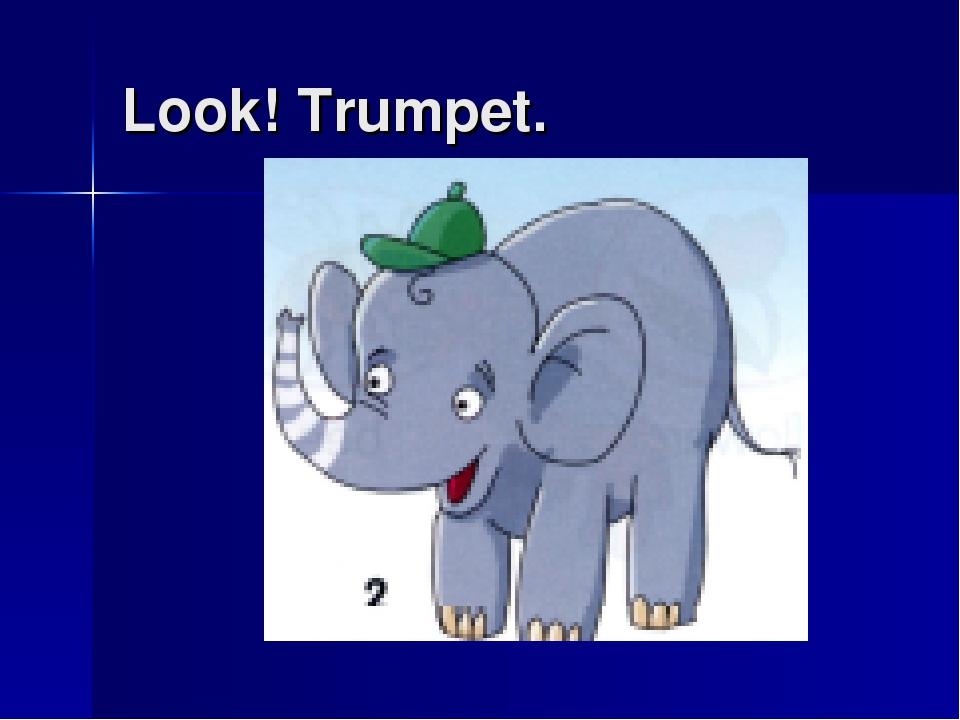 Look! Trumpet.