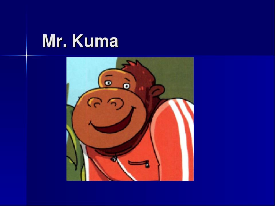 Mr. Kuma