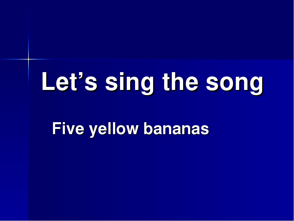 Let's sing the song Five yellow bananas