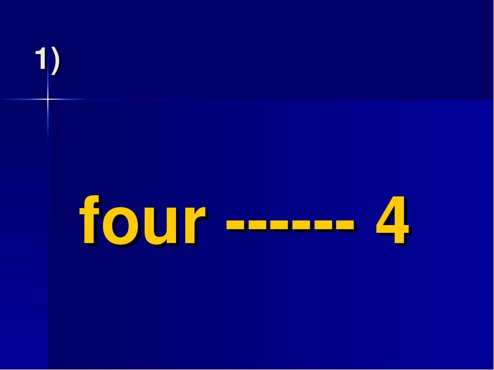 four ------ 4
