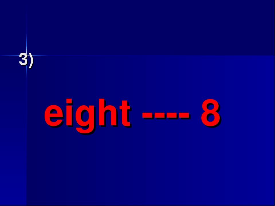 3) eight ---- 8