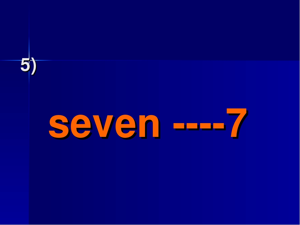 5) seven ----7
