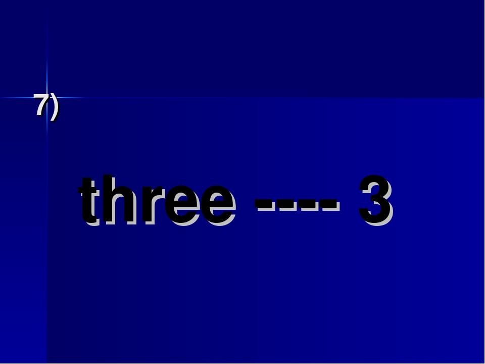7) three ---- 3