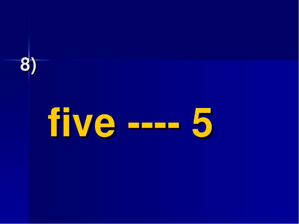 8) five ---- 5