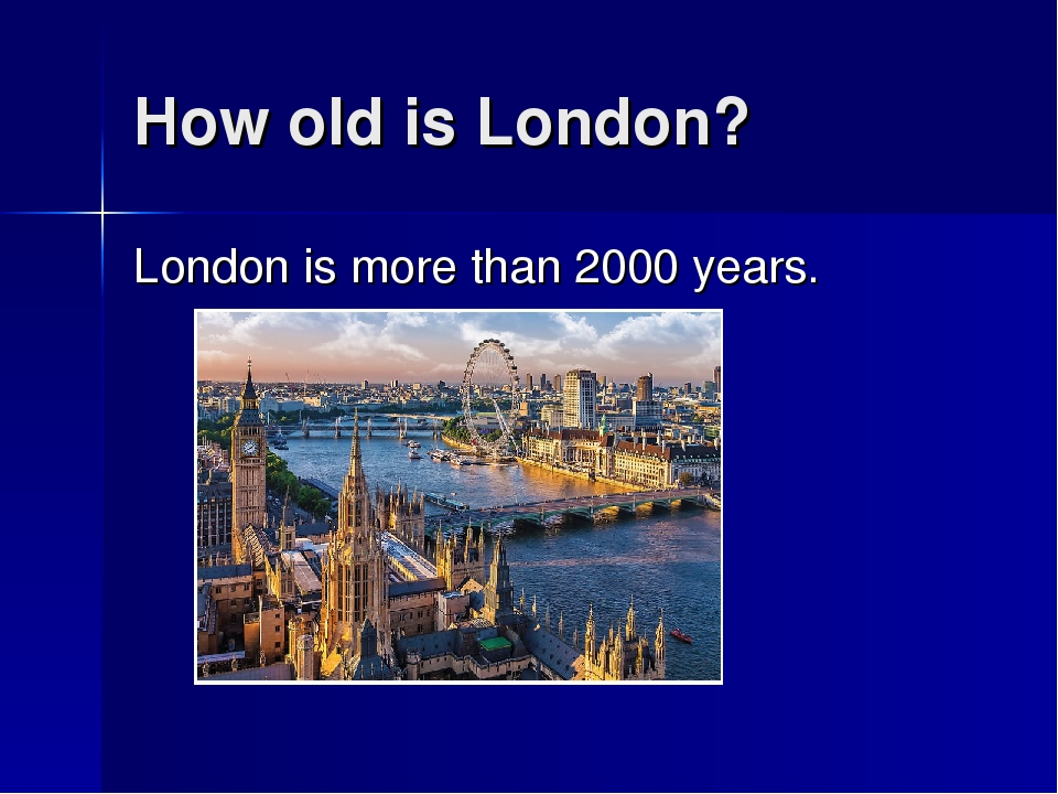 How old is London? London is more than 2000 years.