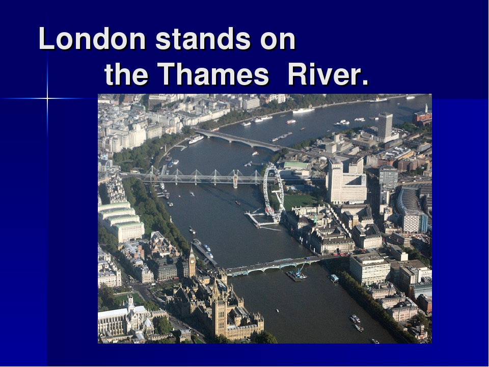 London stands on the Thames River.