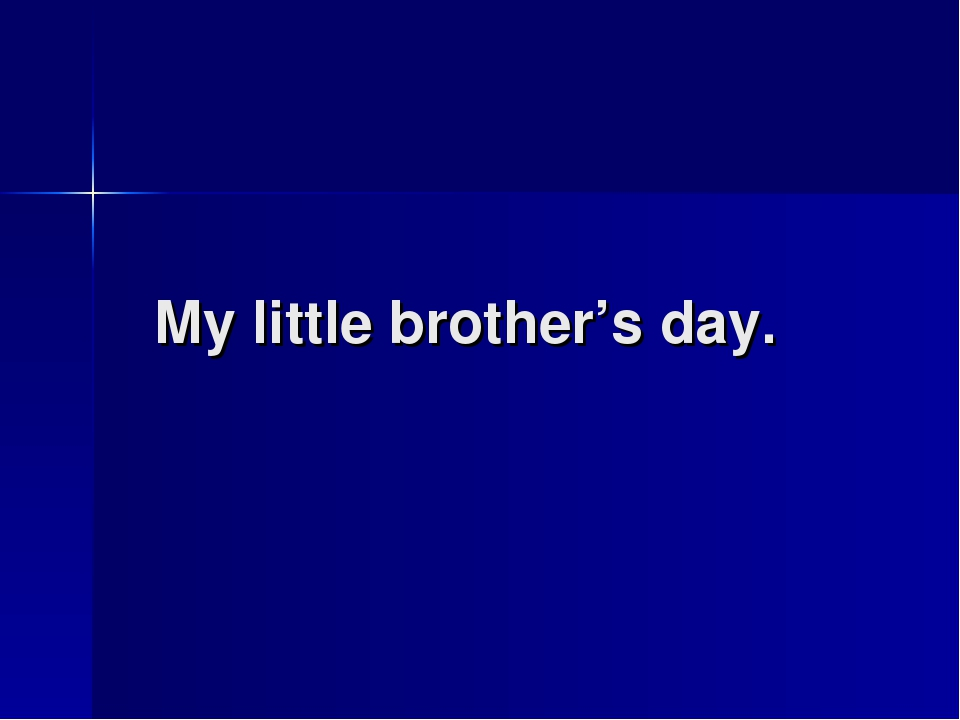 My little brother's day.