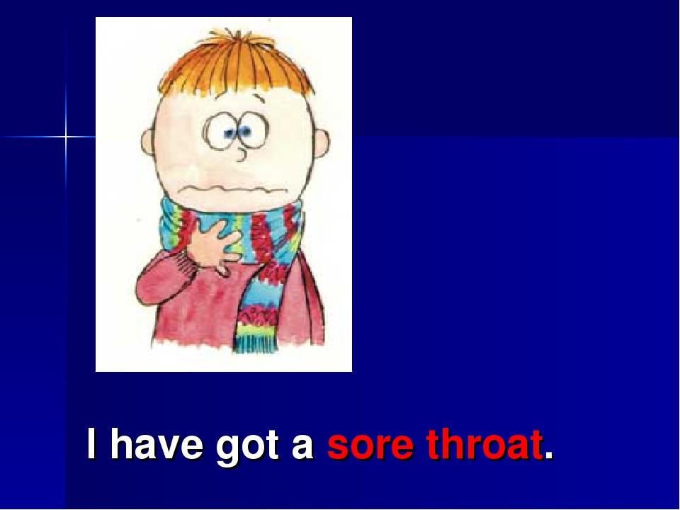 I have got a sore throat.