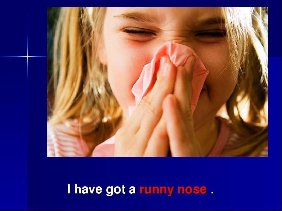 I have got a runny nose .