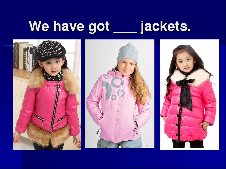 We have got ___ jackets.