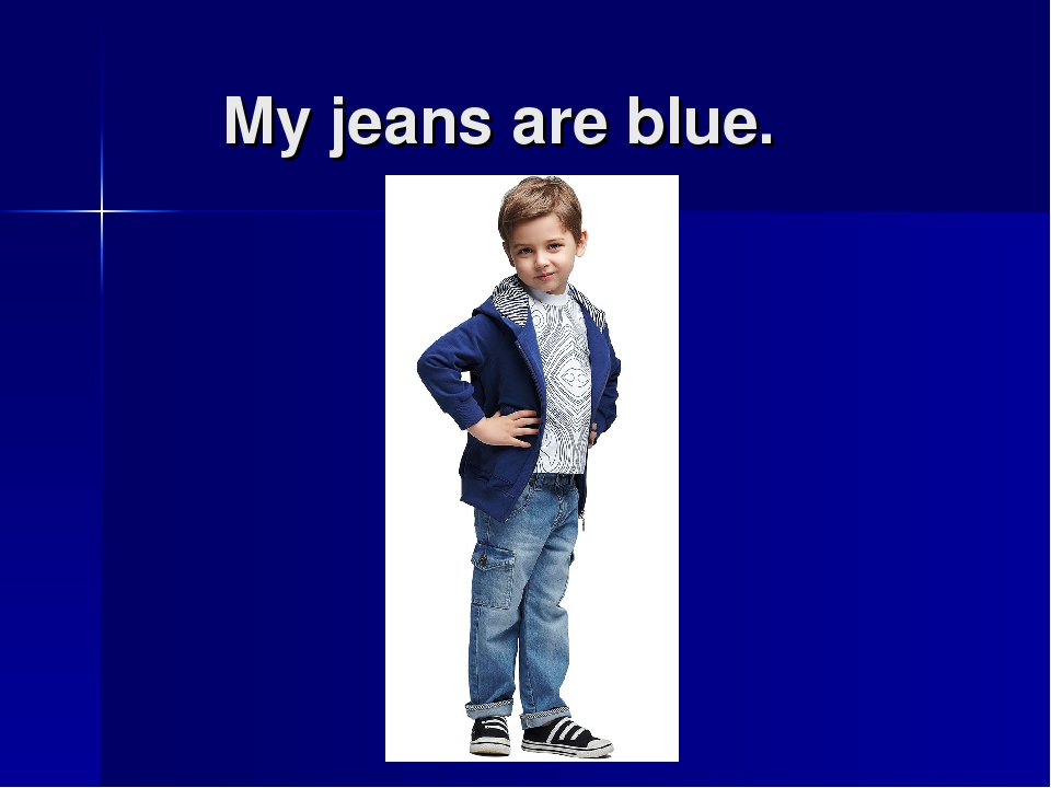 My jeans are blue.