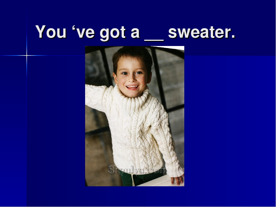 You 've got a __ sweater.