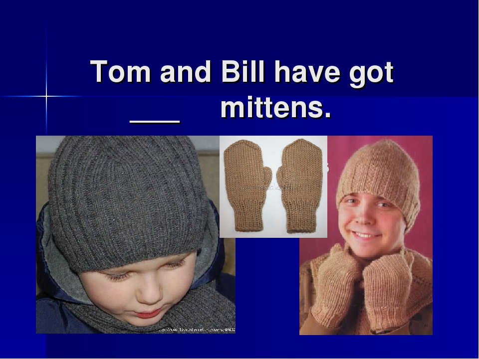 Tom and Bill have got ___ mittens.
