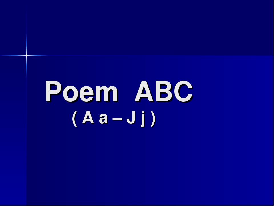 Poem ABC ( A a – J j )