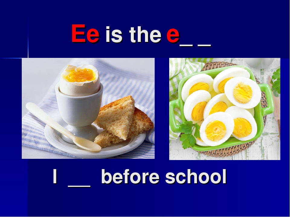 Ee is the e_ _ I __ before school