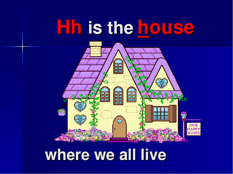 Hh is the house where we all live