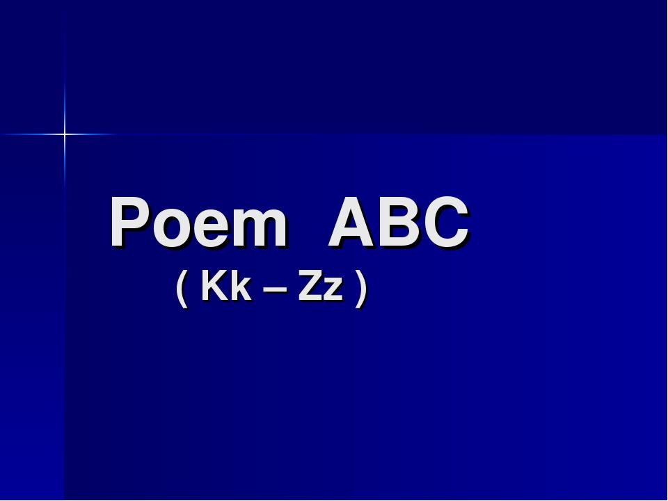 Poem ABC ( Kk – Zz )