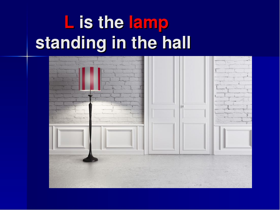 L is the lamp standing in the hall