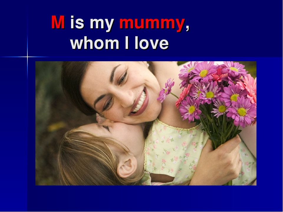 M is my mummy, whom I love