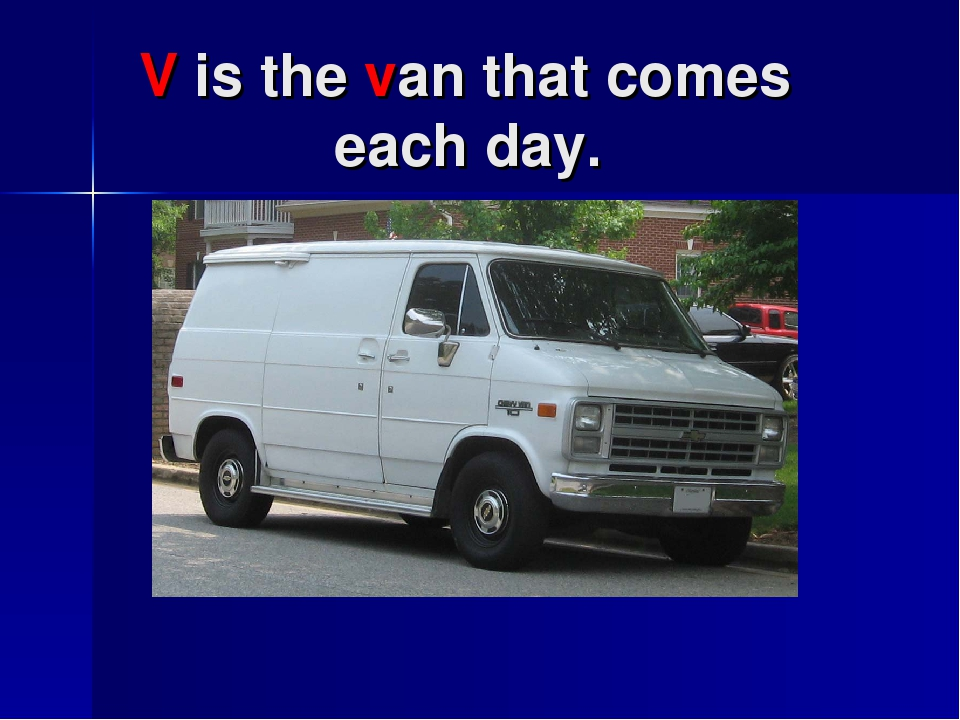 V is the van that comes each day.