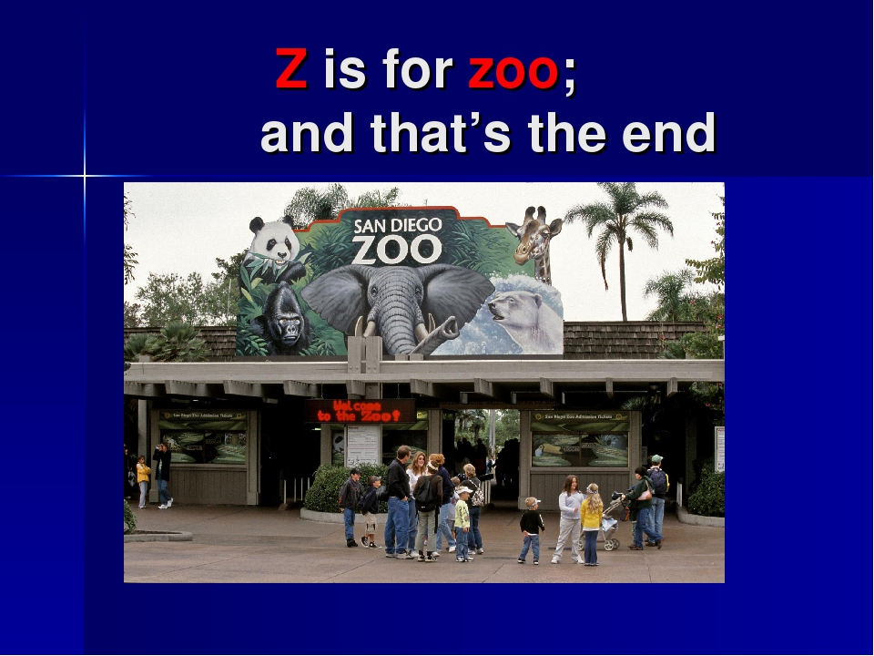 Z is for zoo; and that's the end