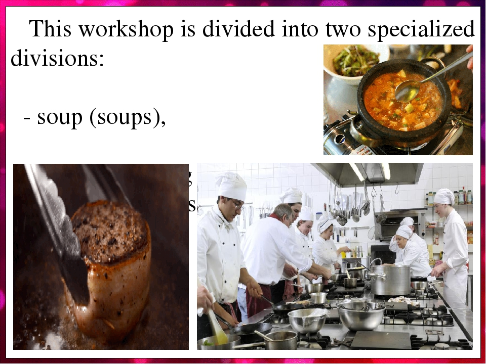 This workshop is divided into two specialized divisions: - soup (soups), - sauces (cooking main dishes, Garni ditch, sauces, hot drinks).
