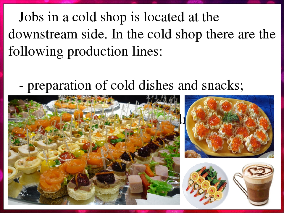 Jobs in a cold shop is located at the downstream side. In the cold shop there are the following production lines: - preparation of cold dishes and ...