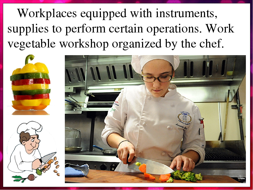 Workplaces equipped with instruments, supplies to perform certain operations. Work vegetable workshop organized by the chef.