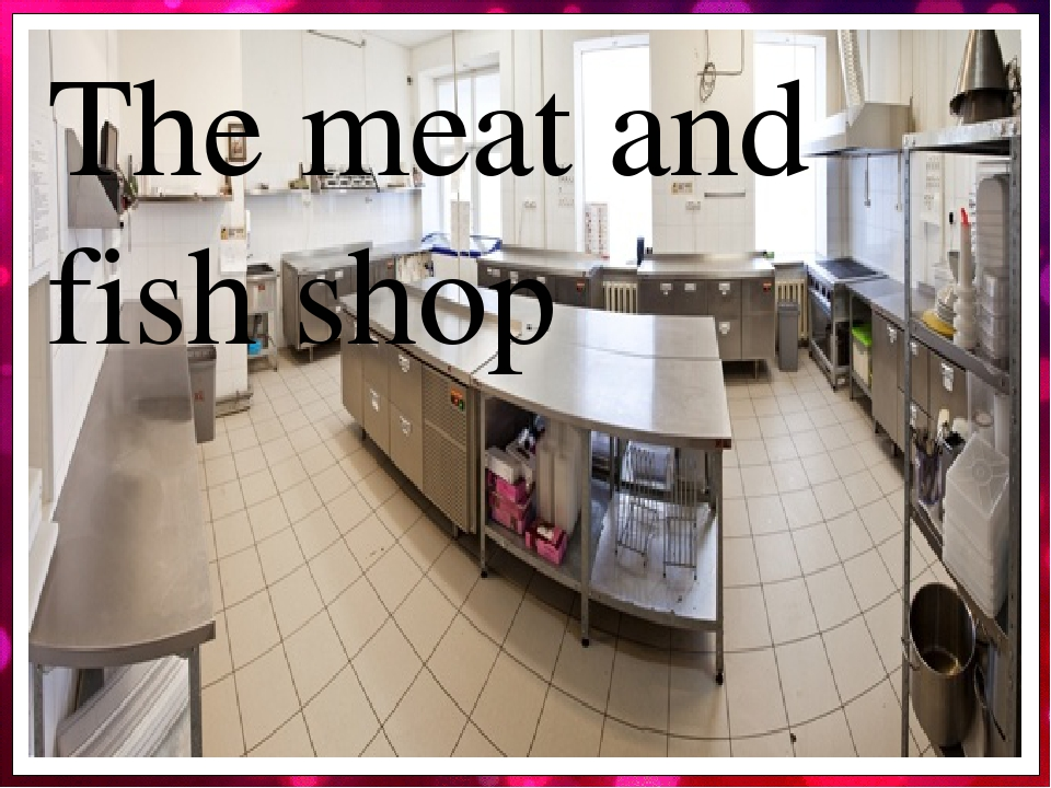 The meat and fish shop