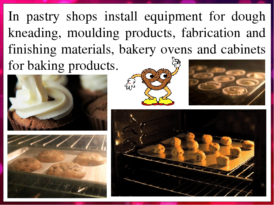 In pastry shops install equipment for dough kneading, moulding products, fabrication and finishing materials, bakery ovens and cabinets for baking ...