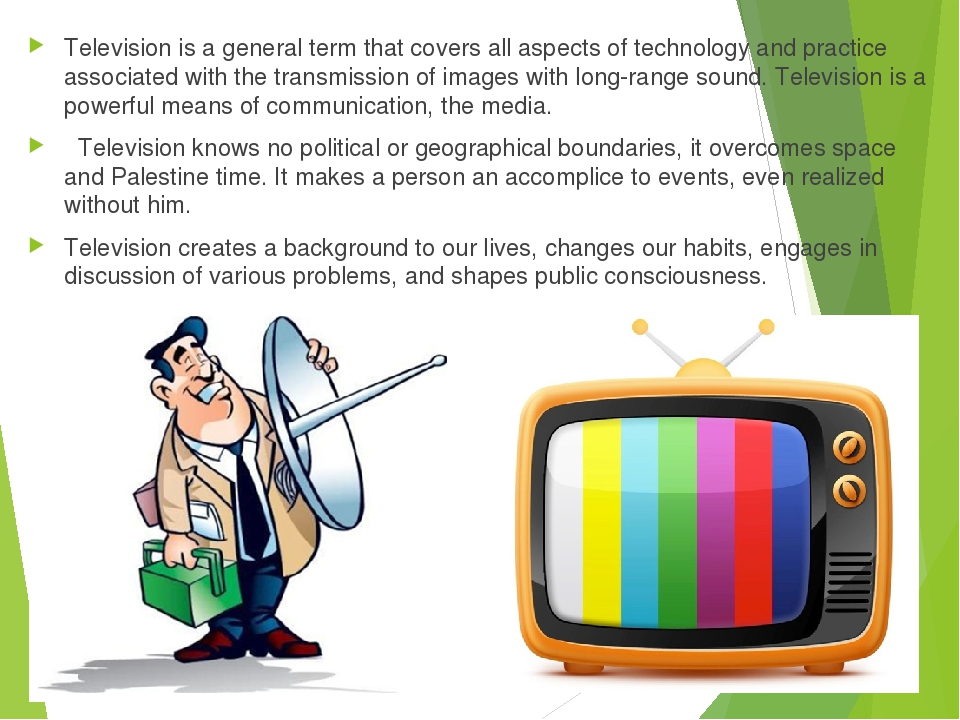 Television is a general term that covers all aspects of technology and practice associated with the transmission of images with long-range sound. T...