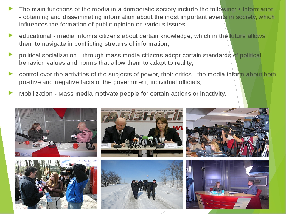 The main functions of the media in a democratic society include the following: • Information - obtaining and disseminating information about the mo...