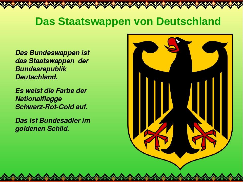 Das Staatswappen von Deutschland Das Bundeswappen ist das Staatswappen der Bundesrepublik Deutschland. Es weist die Farbe der Nationalflagge Schwar...