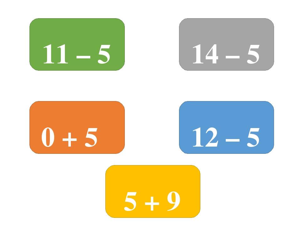 11 – 5 12 – 5 0 + 5 14 – 5 5 + 9