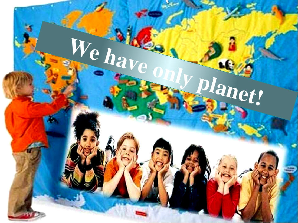 We have only planet!