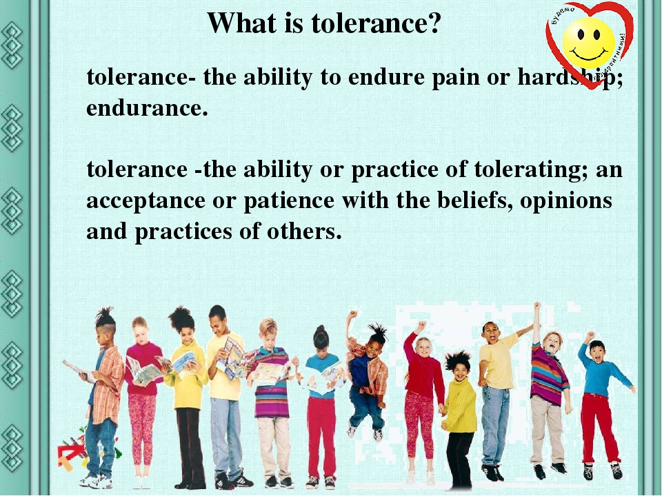 tolerance- the ability to endure pain or hardship; endurance. tolerance -the ability or practice of tolerating; an acceptance or patience with the ...